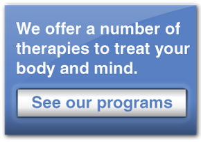 We offer a number of therapies to treat your body and mind. See our programs